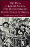 The Press in English society from the seventeenth to nineteenth centuries written by Michael Harris and  Alan Lee