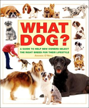 What Dog? A Guide to Help New Owners Select the Right Breed for Their Lifestyle written by Amanda O'Neill