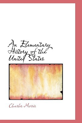 An Elementary History of the United States written by Charles Morris