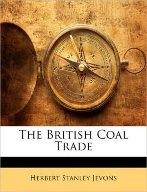 The British Coal Trade book written by Herbert Stanley Jevons