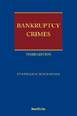 Bankruptcy Crimes Third Edition written by Wickouski, Stephanie
