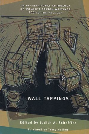 Wall Tappings: Women's Prison Writings, 200 A.D. to the Present, Vol. 1 book written by Judith A. Scheffler