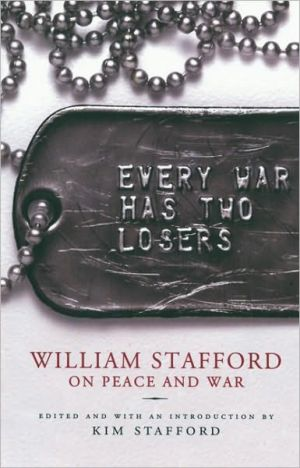 Every War Has Two Losers: William Stafford on Peace and War book written by William Stafford