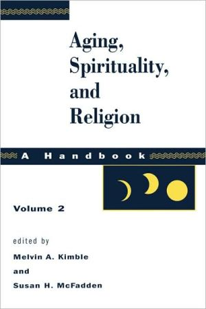 Aging, Spirituality, And Religion, Vol 2 book written by Susan H. Mcfadden