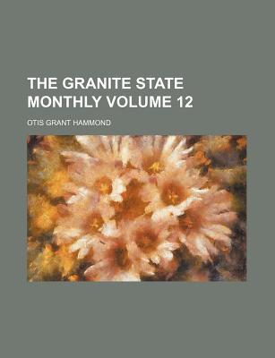 The Granite State Monthly Volume 12 written by Otis Grant Hammond