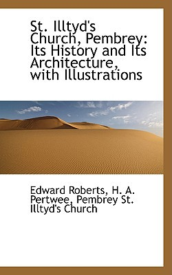 St. Illtyd's Church, Pembrey: Its History and Its Architecture, with Illustrations book written by Roberts, Edward