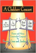 A Chekhov Concert: Duets and Arias Conceived and Composed by Sharon Gans and Jordan Charney book written by Sharon Gans