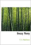 Uneasy Money book written by P. G. Wodehouse