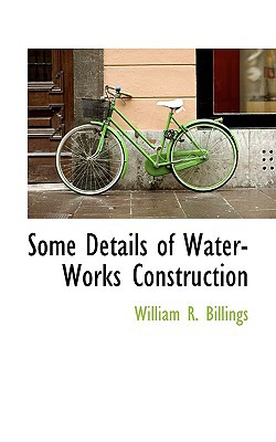 Some Details of Water-Works Construction written by Billings, William R.