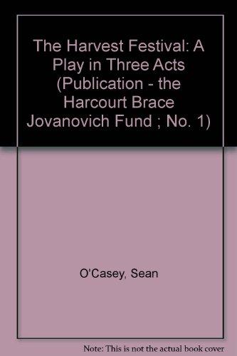 The Harvest Festival: A Play in Three Acts book written by Sean O'Casey