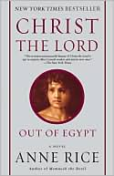 Christ the Lord: Out of Egypt book written by Anne Rice