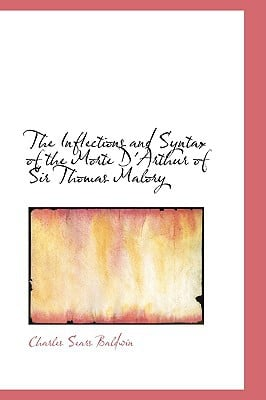 The Inflections and Syntax of the Morte D'Arthur of Sir Thomas Malory book written by Baldwin, Charles Sears