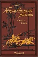 North American Indians, Vol. 2 book written by George Catlin