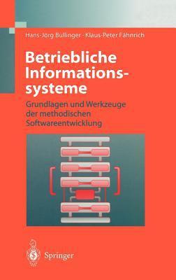 Betriebliche Informationssysteme: Grundlagen Und Werkzeuge Der Methodischen Softwareentwicklung written by Bullinger, Hans-Jarg , Fahnrich, Klaus-Peter , F. Hnrich, Klaus-Peter