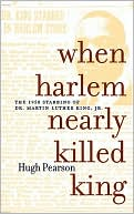 When Harlem Nearly Killed King: The 1958 Stabbing of Dr. Martin Luther King, Jr. book written by Hugh Pearson