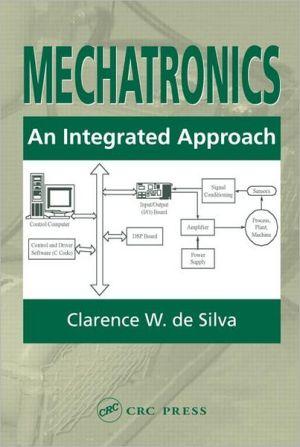 Mechatronics: An Integrated Approach book written by Clarence W. de Silva
