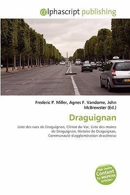 Draguignan written by Miller, Frederic P. , Vandome, Agnes F. , McBrewster, John