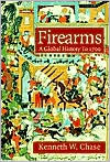 Firearms: A Global History to 1700 book written by Kenneth Chase