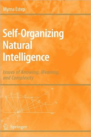 Self-Organizing Natural Intelligence book written by Myrna Estep