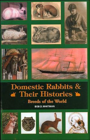 Domestic Rabbits & Their Histories: Breeds Of Tthe World book written by Bob D. Whitman