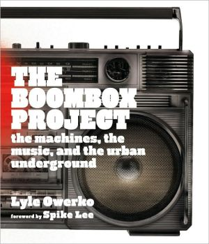 The Boombox Project: The Machines, the Music, and the Urban Underground book written by Lyle Owerko