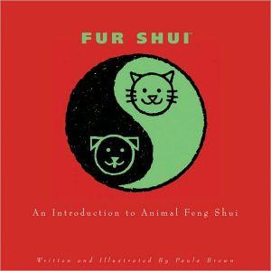 Fur Shui: The Fabulous World of Animal Feng Shui book written by Paula Brown