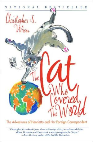The Cat Who Covered the World: The Adventures Of Henrietta And Her Foreign Correspondent book written by Christopher S. Wren