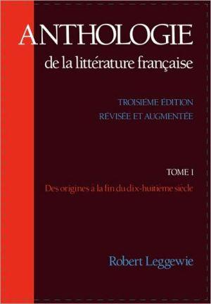 Anthologie de la Littérature Française: Des Origines à la Fin du Dix-Huitième Siècle, Vol. 1 written by Robert Leggewie