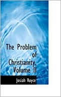 The Problem of Christianity book written by Josiah Royce