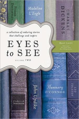 Eyes to See: A Collection of Enduring Stories That Challenge and Inspire, Vol. 2 book written by Bret Lott