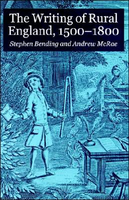 The Writing Of Rural England, 1500-1800 written by Stephen Bending