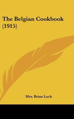The Belgian Cookbook (1915) written by Luck, Mrs Brian