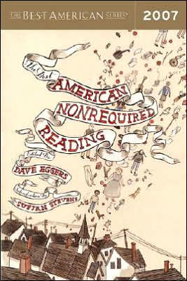 The Best American Nonrequired Reading 2007 book written by Dave Eggers