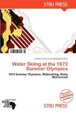 Water Skiing at the 1972 Summer Olympics written by Jamey Franciscus Modestus