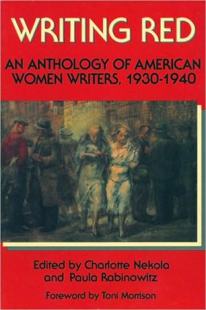 Writing Red: An Anthology of American Women Writers, 1930-1940 written by Charlotte Nekola