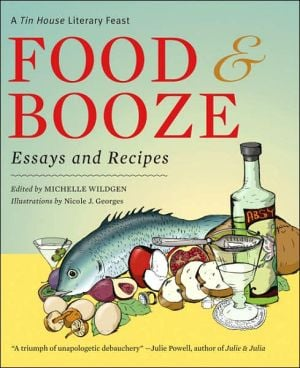 Food and Booze: Essays and Recipes book written by Michelle Wildgen