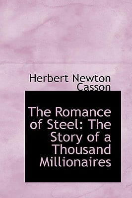 The Romance of Steel: The Story of a Thousand Millionaires book written by Casson, Herbert Newton