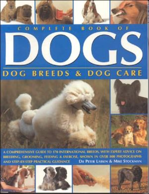 Complete Book of Dogs, Dog Breeds and Dog Care book written by Mike Stockman