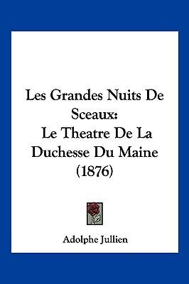 Les Grandes Nuits de Sceaux: Le Theatre de La Duchesse Du Maine (1876) written by Jullien, Adolphe
