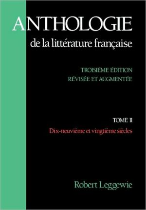 Anthologie de La Litterature Francaise: Tome II: Dix-Neuvieme Et Vingtieme Siecles, Vol. 2 book written by Robert Leggewie