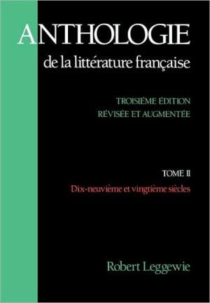 Anthologie de La Litterature Francaise: Tome II: Dix-Neuvieme Et Vingtieme Siecles, Vol. 2 written by Robert Leggewie