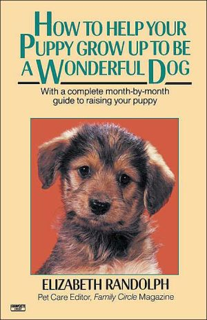 How to Help Your Puppy Grow up to Be a Wonderful Dog book written by Elizabeth Randolph