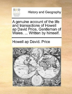 A Genuine Account of the Life and Transactions of Howell AP David Price, Gentleman of Wales. ... Written by Himself. book written by Price, Howell Ap David
