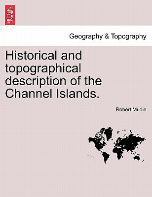 Historical and Topographical Description of the Channel Islands. written by Robert Mudie