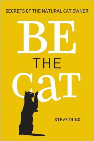 Be the Cat!: Secrets of the Natural Cat Owner book written by Steve Duno