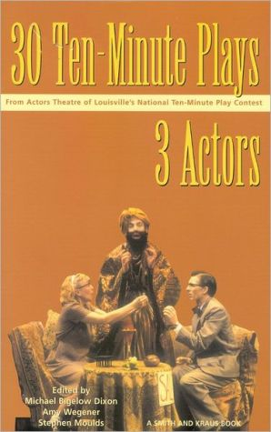 30 Ten-Minute Plays for 3 Actors written by Michael Bigelow Dixon