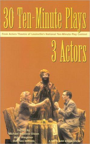 30 Ten-Minute Plays for 3 Actors book written by Michael Bigelow Dixon