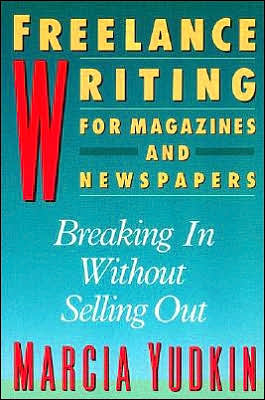 Freelance writing for magazines and newspapers book written by Marcia Yudkin