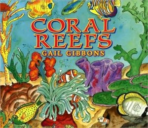 Coral Reefs book written by Gail Gibbons