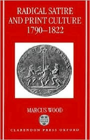 Radical Satire and Print Culture, 1790-1822 book written by Marcus Wood
